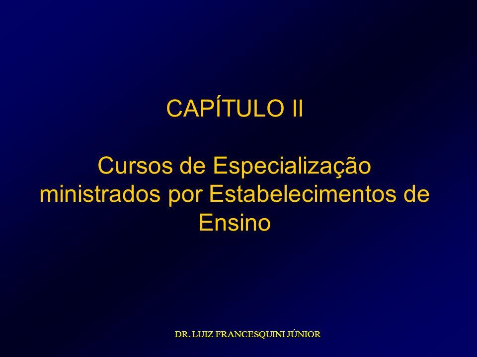 CAPÍTULO II Cursos de Especialização ministrados por Estabelecimentos de Ensino DR. LUIZ FRANCESQUINI JÚNIOR