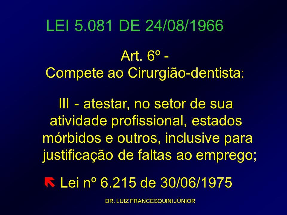 LEI 5.081 DE 24/08/1966 III - atestar, no setor de sua atividade profissional, estados mórbidos e outros, inclusive para justificação de faltas ao emp