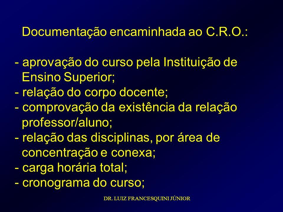 Documentação encaminhada ao C.R.O.: - aprovação do curso pela Instituição de Ensino Superior; - relação do corpo docente; - comprovação da existência