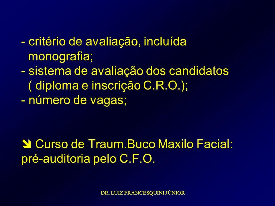 - critério de avaliação, incluída monografia; - sistema de avaliação dos candidatos ( diploma e inscrição C.R.O.); - número de vagas; Curso de Traum.B