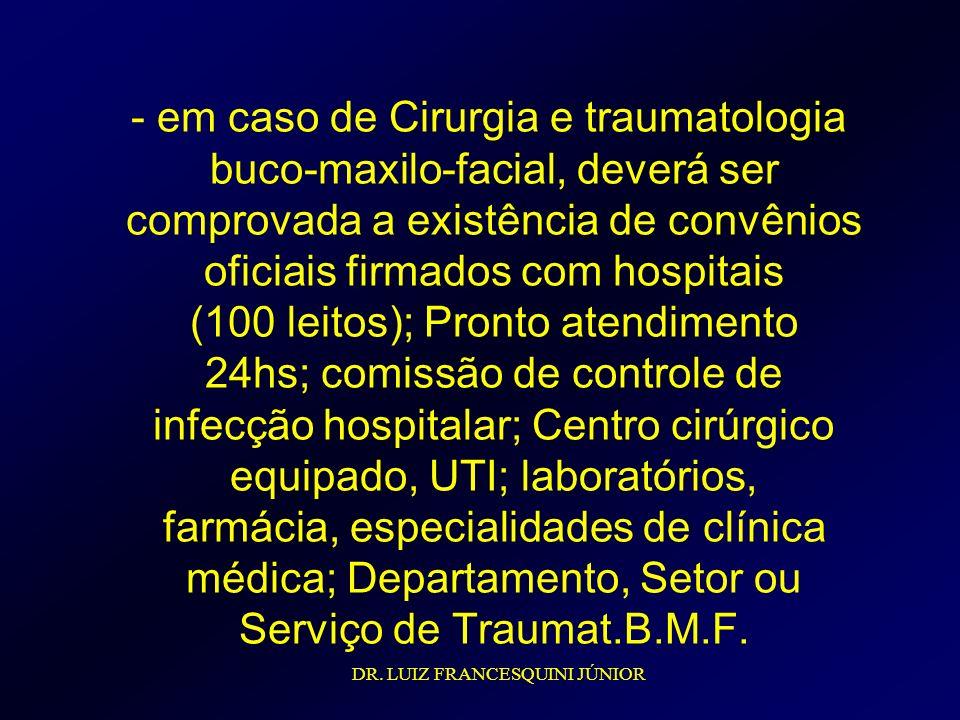 - em caso de Cirurgia e traumatologia buco-maxilo-facial, deverá ser comprovada a existência de convênios oficiais firmados com hospitais (100 leitos)