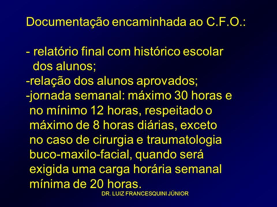 Documentação encaminhada ao C.F.O.: - relatório final com histórico escolar dos alunos; -relação dos alunos aprovados; -jornada semanal: máximo 30 hor