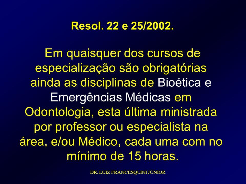 Resol. 22 e 25/2002. Em quaisquer dos cursos de especialização são obrigatórias ainda as disciplinas de Bioética e Emergências Médicas em Odontologia,