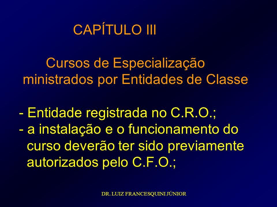 CAPÍTULO III Cursos de Especialização ministrados por Entidades de Classe - Entidade registrada no C.R.O.; - a instalação e o funcionamento do curso d