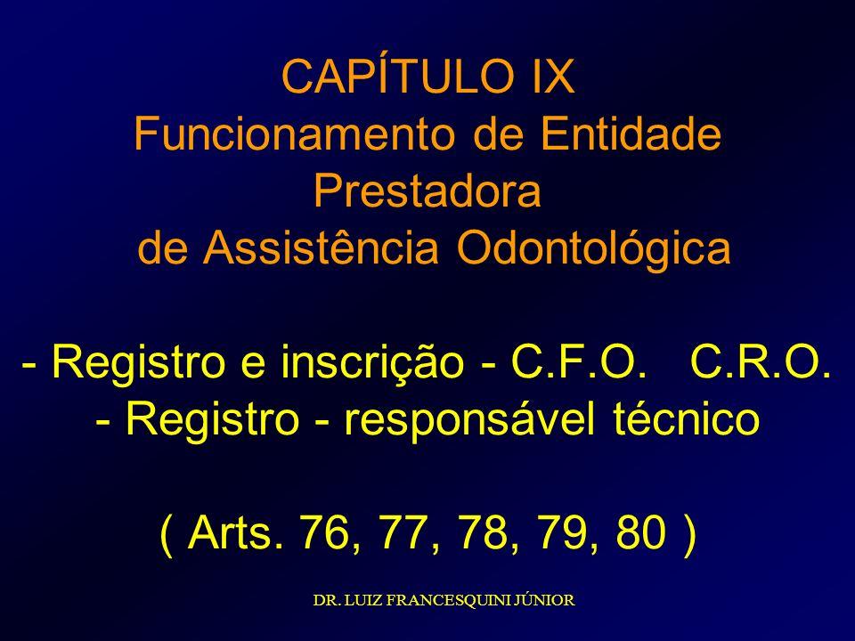 CAPÍTULO IX Funcionamento de Entidade Prestadora de Assistência Odontológica - Registro e inscrição - C.F.O. C.R.O. - Registro - responsável técnico (