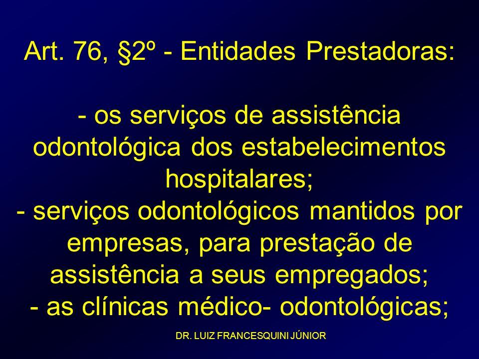 Art. 76, §2º - Entidades Prestadoras: - os serviços de assistência odontológica dos estabelecimentos hospitalares; - serviços odontológicos mantidos p
