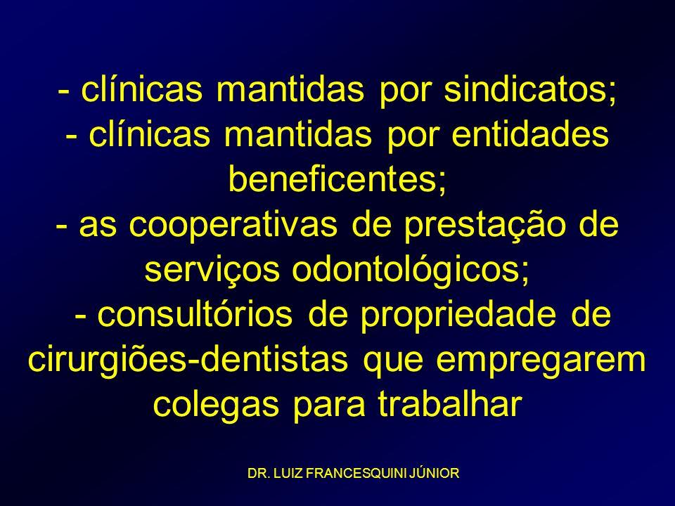 - clínicas mantidas por sindicatos; - clínicas mantidas por entidades beneficentes; - as cooperativas de prestação de serviços odontológicos; - consul