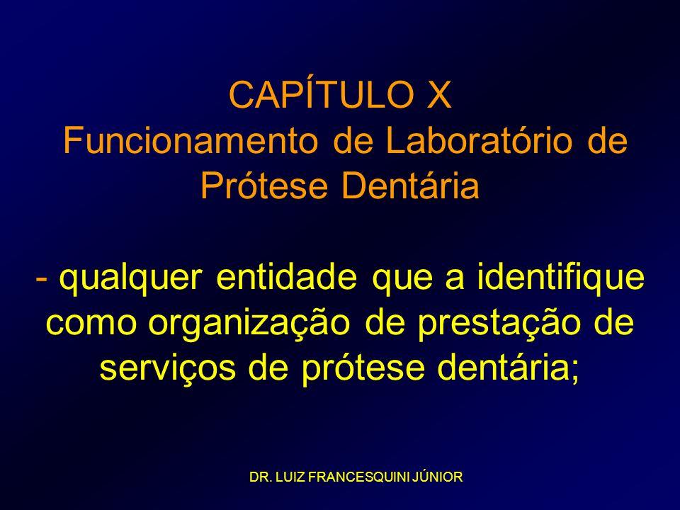 CAPÍTULO X Funcionamento de Laboratório de Prótese Dentária - qualquer entidade que a identifique como organização de prestação de serviços de prótese