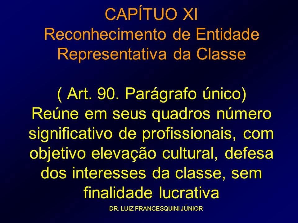 CAPÍTUO XI Reconhecimento de Entidade Representativa da Classe ( Art. 90. Parágrafo único) Reúne em seus quadros número significativo de profissionais