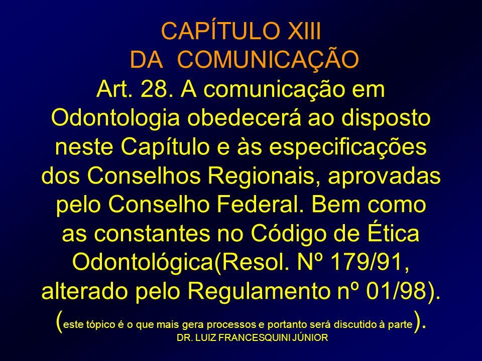 CAPÍTULO XIII DA COMUNICAÇÃO Art. 28. A comunicação em Odontologia obedecerá ao disposto neste Capítulo e às especificações dos Conselhos Regionais, a