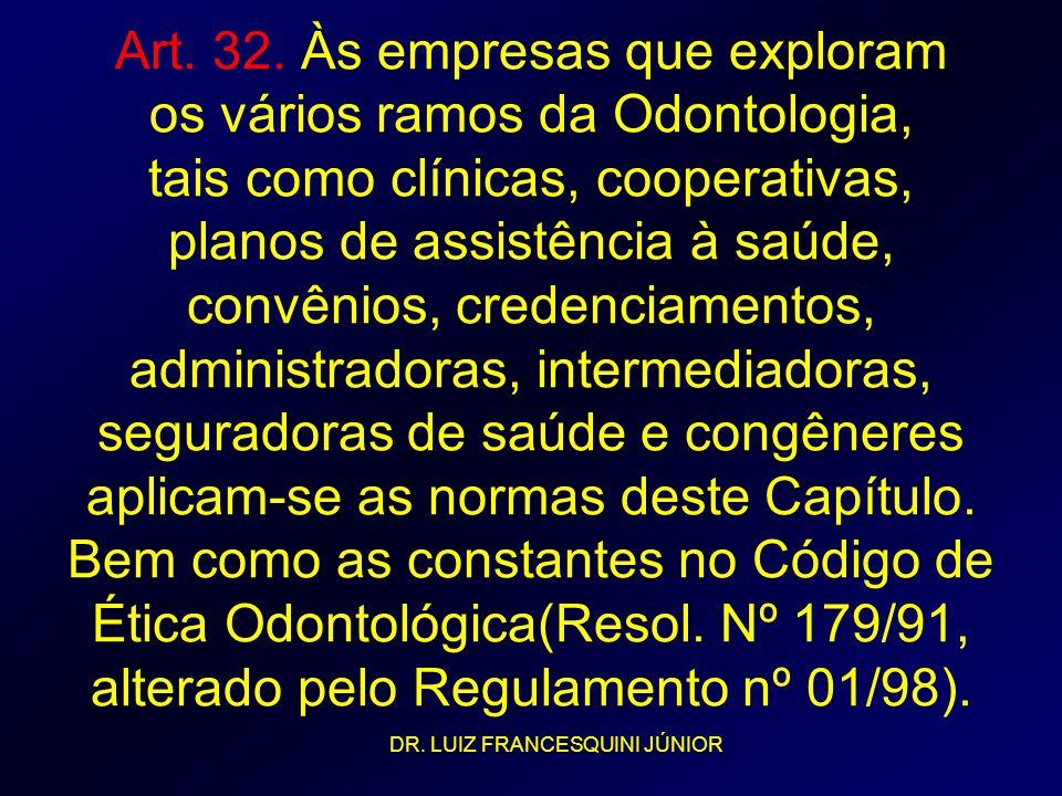Art. 32. Às empresas que exploram os vários ramos da Odontologia, tais como clínicas, cooperativas, planos de assistência à saúde, convênios, credenci