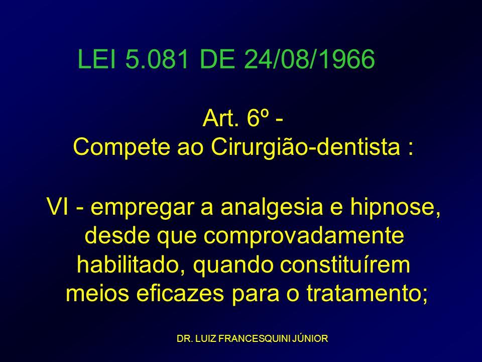 LEI 5.081 DE 24/08/1966 Art. 6º - Compete ao Cirurgião-dentista : VI - empregar a analgesia e hipnose, desde que comprovadamente habilitado, quando co