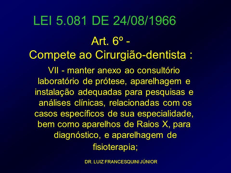 LEI 5.081 DE 24/08/1966 VII - manter anexo ao consultório laboratório de prótese, aparelhagem e instalação adequadas para pesquisas e análises clínica