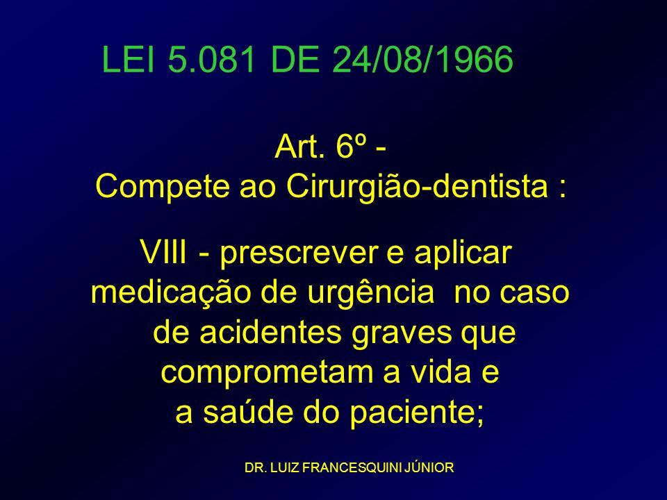 LEI 5.081 DE 24/08/1966 VIII - prescrever e aplicar medicação de urgência no caso de acidentes graves que comprometam a vida e a saúde do paciente; Ar