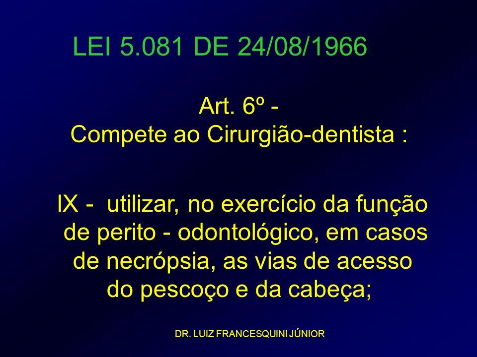 LEI 5.081 DE 24/08/1966 IX - utilizar, no exercício da função de perito - odontológico, em casos de necrópsia, as vias de acesso do pescoço e da cabeç