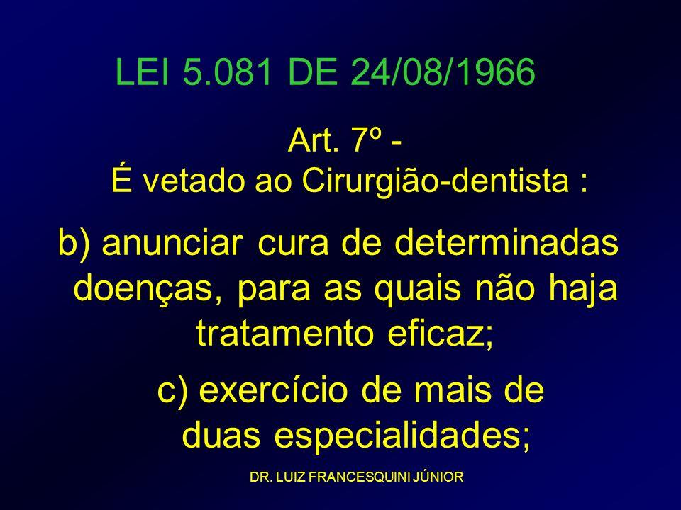 LEI 5.081 DE 24/08/1966 Art. 7º - É vetado ao Cirurgião-dentista : b) anunciar cura de determinadas doenças, para as quais não haja tratamento eficaz;