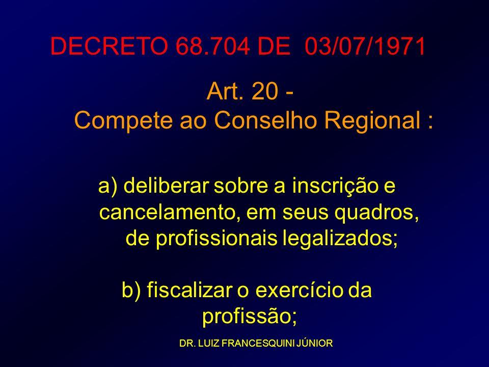DECRETO 68.704 DE 03/07/1971 a) deliberar sobre a inscrição e cancelamento, em seus quadros, de profissionais legalizados; b) fiscalizar o exercício d