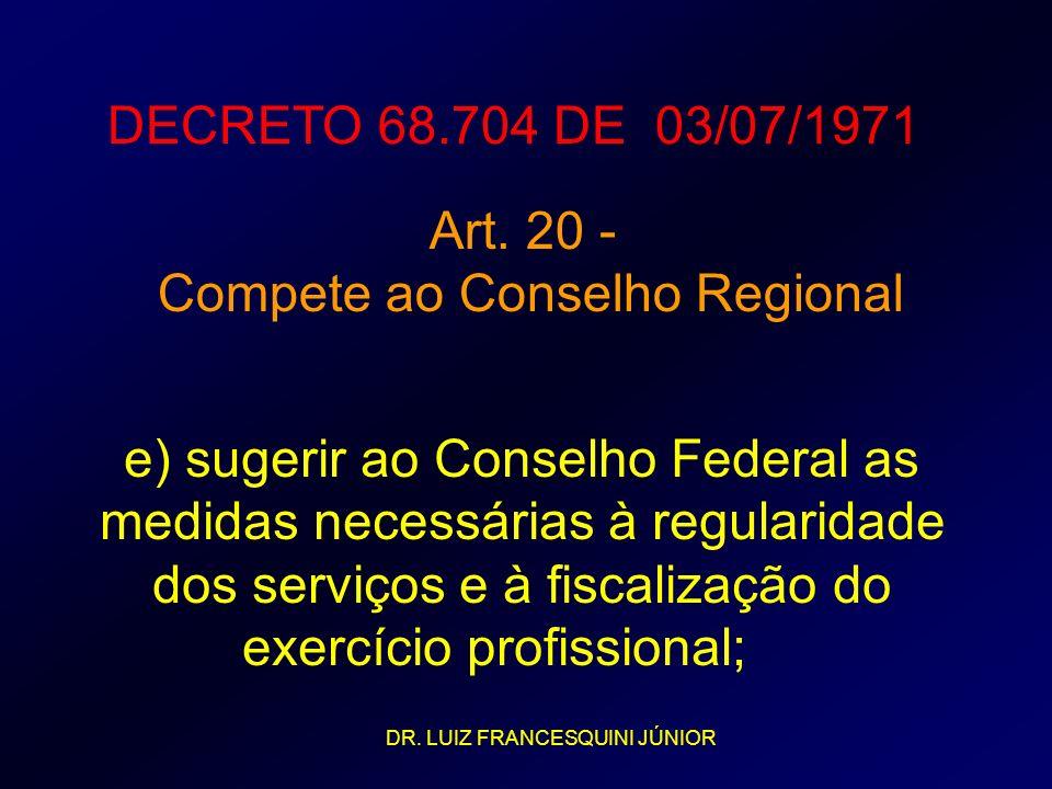DECRETO 68.704 DE 03/07/1971 Art. 20 - Compete ao Conselho Regional e) sugerir ao Conselho Federal as medidas necessárias à regularidade dos serviços