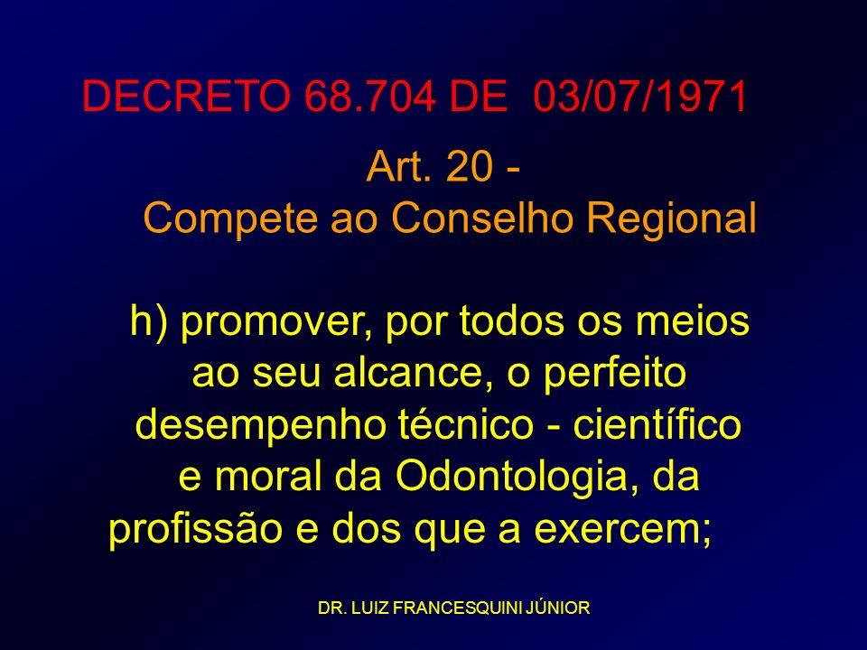 DECRETO 68.704 DE 03/07/1971 Art. 20 - Compete ao Conselho Regional h) promover, por todos os meios ao seu alcance, o perfeito desempenho técnico - ci