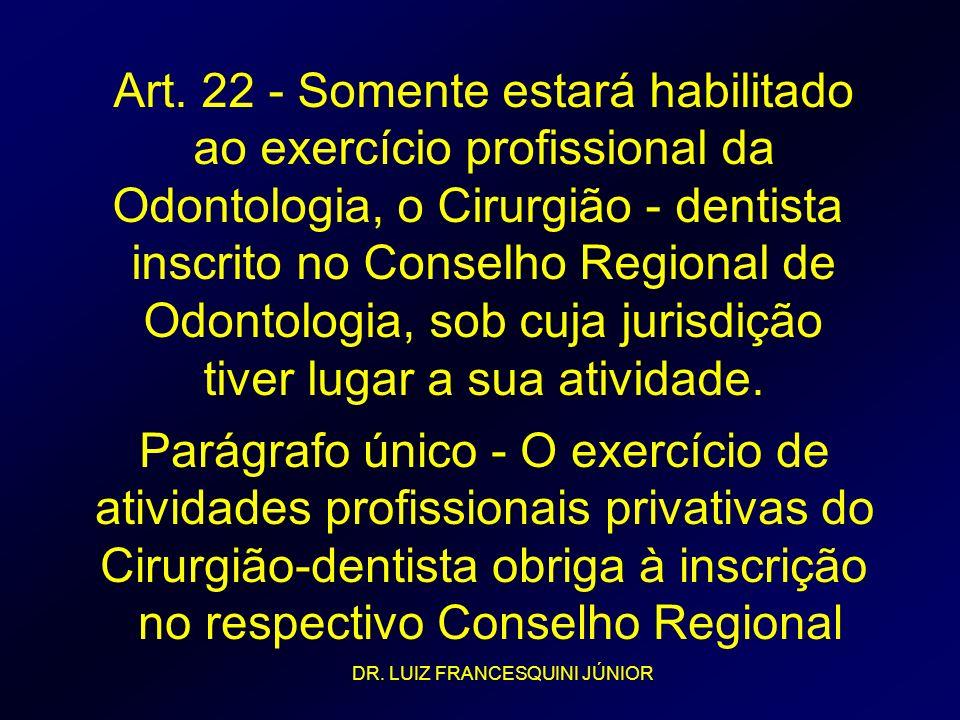 Art. 22 - Somente estará habilitado ao exercício profissional da Odontologia, o Cirurgião - dentista inscrito no Conselho Regional de Odontologia, sob
