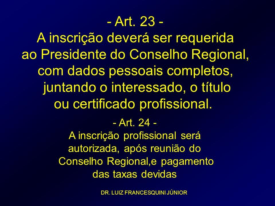 - Art. 23 - A inscrição deverá ser requerida ao Presidente do Conselho Regional, com dados pessoais completos, juntando o interessado, o título ou cer