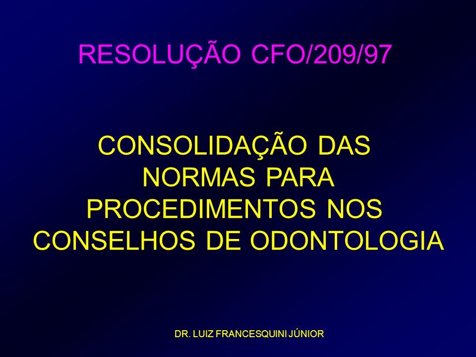RESOLUÇÃO CFO/209/97 CONSOLIDAÇÃO DAS NORMAS PARA PROCEDIMENTOS NOS CONSELHOS DE ODONTOLOGIA DR. LUIZ FRANCESQUINI JÚNIOR