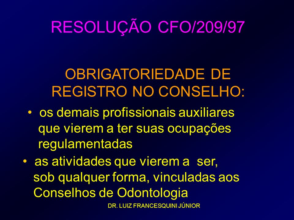 RESOLUÇÃO CFO/209/97 os demais profissionais auxiliares que vierem a ter suas ocupações regulamentadas OBRIGATORIEDADE DE REGISTRO NO CONSELHO: as ati