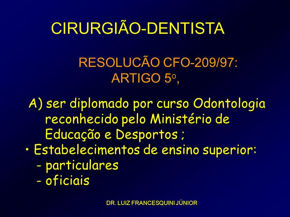 CIRURGIÃO-DENTISTA A) ser diplomado por curso Odontologia A) ser diplomado por curso Odontologia reconhecido pelo Ministério de reconhecido pelo Minis