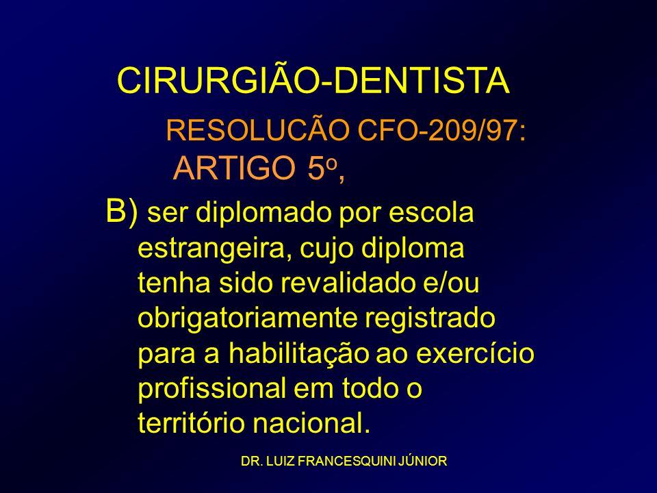 CIRURGIÃO-DENTISTA RESOLUCÃO CFO-209/97: ARTIGO 5 o, B) ser diplomado por escola estrangeira, cujo diploma tenha sido revalidado e/ou obrigatoriamente