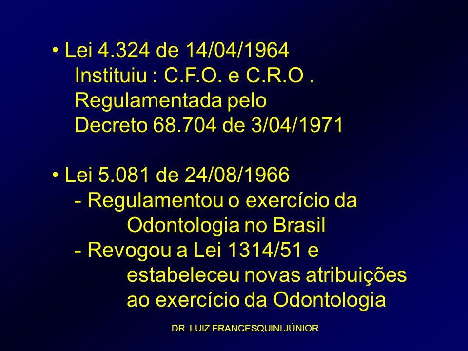 Lei 4.324 de 14/04/1964 Instituiu : C.F.O. e C.R.O. Regulamentada pelo Decreto 68.704 de 3/04/1971 Lei 5.081 de 24/08/1966 - Regulamentou o exercício