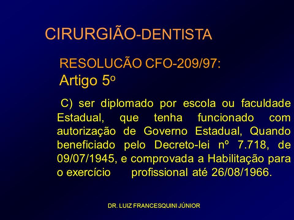 CIRURGIÃO -DENTISTA C) ser diplomado por escola ou faculdade Estadual, que tenha funcionado com autorização de Governo Estadual, Quando beneficiado pe