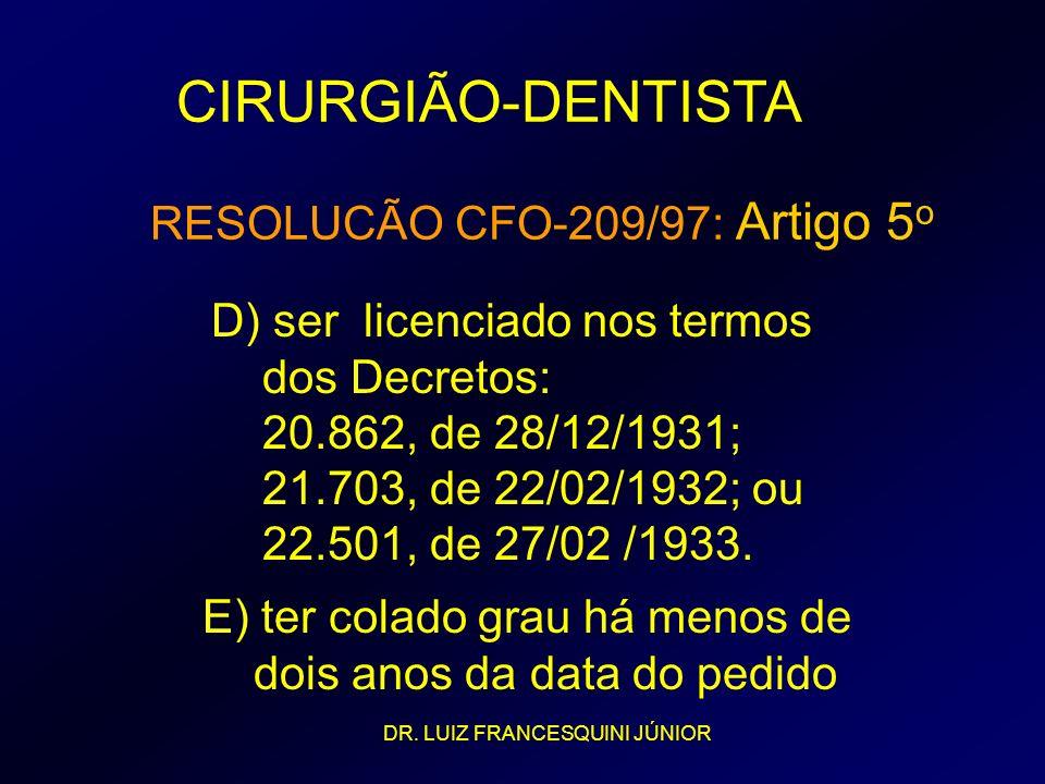 CIRURGIÃO-DENTISTA D) ser licenciado nos termos dos Decretos: 20.862, de 28/12/1931; 21.703, de 22/02/1932; ou 22.501, de 27/02 /1933. RESOLUCÃO CFO-2