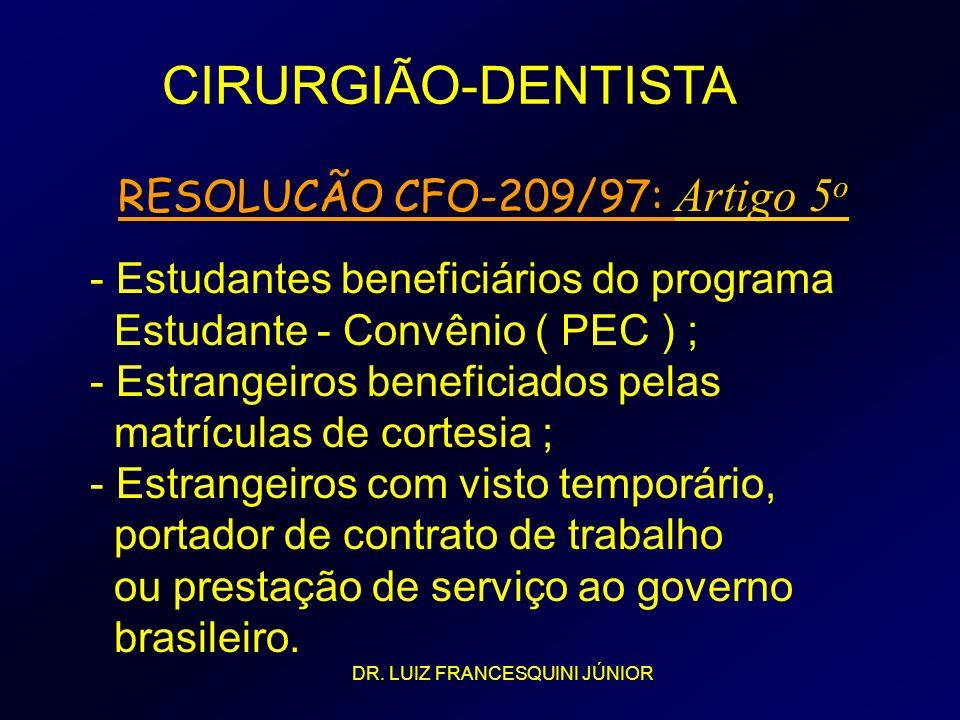 CIRURGIÃO-DENTISTA RESOLUCÃO CFO-209/97: Artigo 5 o RESOLUCÃO CFO-209/97: Artigo 5 o - Estudantes beneficiários do programa Estudante - Convênio ( PEC
