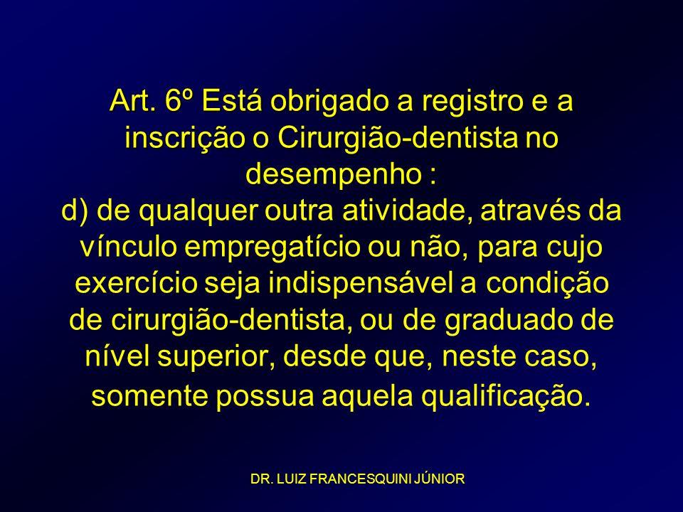 Art. 6º Está obrigado a registro e a inscrição o Cirurgião-dentista no desempenho : Art. 6º Está obrigado a registro e a inscrição o Cirurgião-dentist