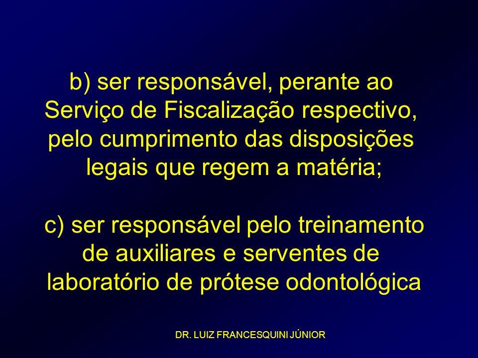 b) ser responsável, perante ao Serviço de Fiscalização respectivo, pelo cumprimento das disposições legais que regem a matéria; c) ser responsável pel
