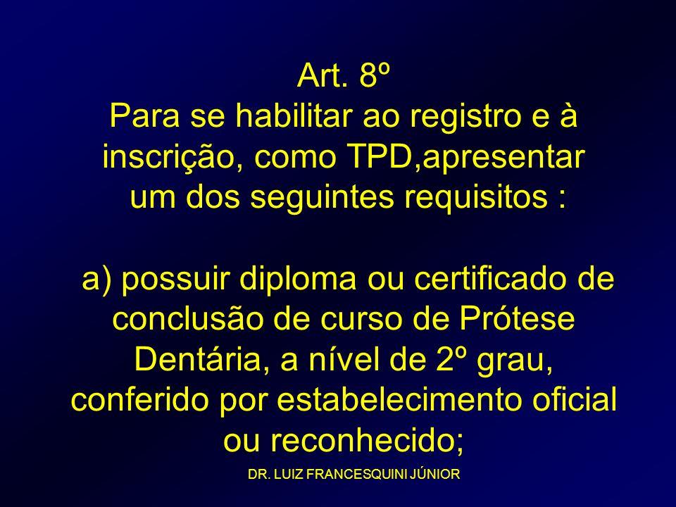 Art. 8º Para se habilitar ao registro e à inscrição, como TPD,apresentar um dos seguintes requisitos : a) possuir diploma ou certificado de conclusão