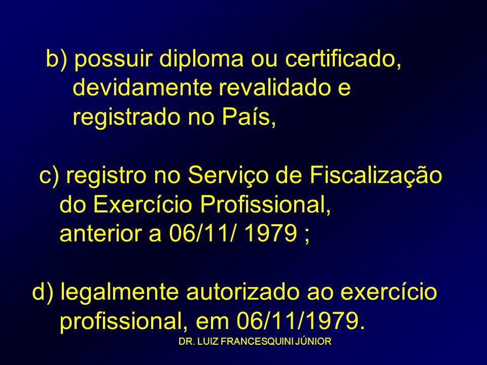 b) possuir diploma ou certificado, devidamente revalidado e registrado no País, c) registro no Serviço de Fiscalização do Exercício Profissional, ante