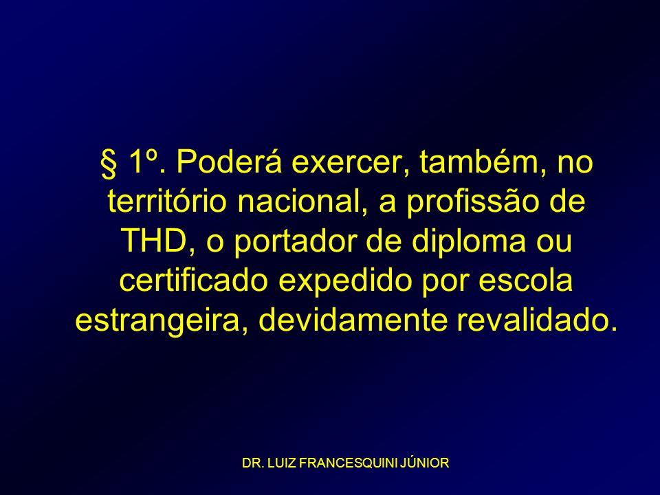 § 1º. Poderá exercer, também, no território nacional, a profissão de THD, o portador de diploma ou certificado expedido por escola estrangeira, devida