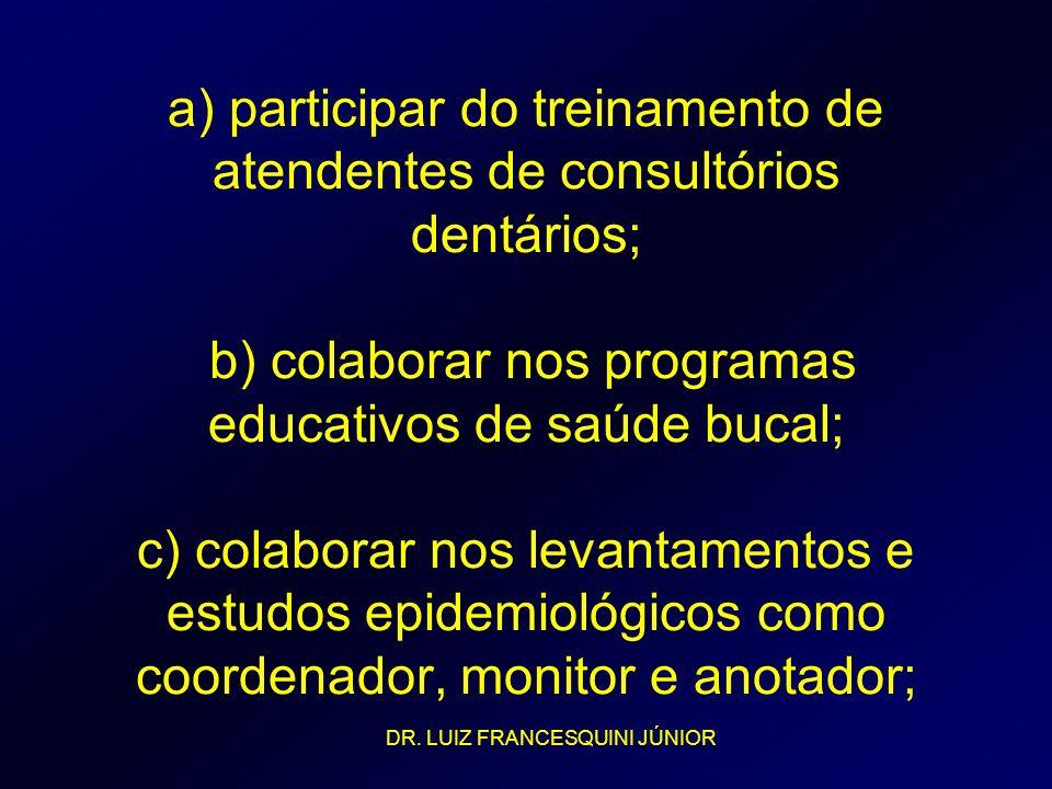 a) participar do treinamento de atendentes de consultórios dentários; b) colaborar nos programas educativos de saúde bucal; c) colaborar nos levantame