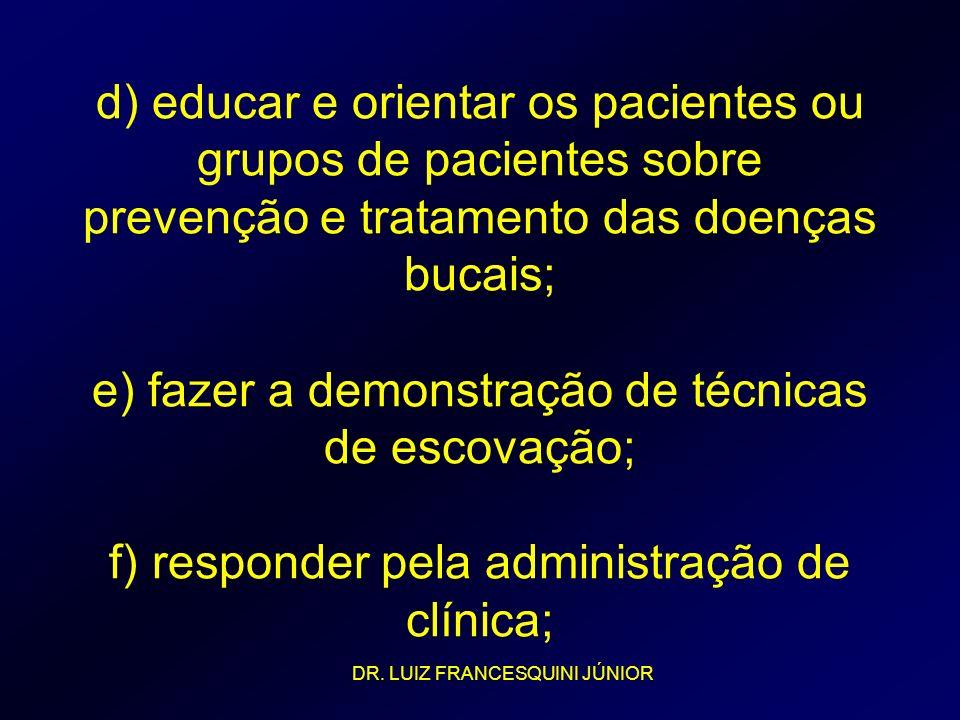 d) educar e orientar os pacientes ou grupos de pacientes sobre prevenção e tratamento das doenças bucais; e) fazer a demonstração de técnicas de escov