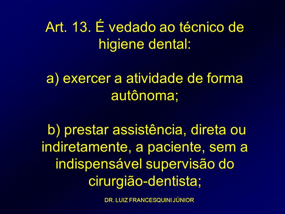 Art. 13. É vedado ao técnico de higiene dental: a) exercer a atividade de forma autônoma; b) prestar assistência, direta ou indiretamente, a paciente,