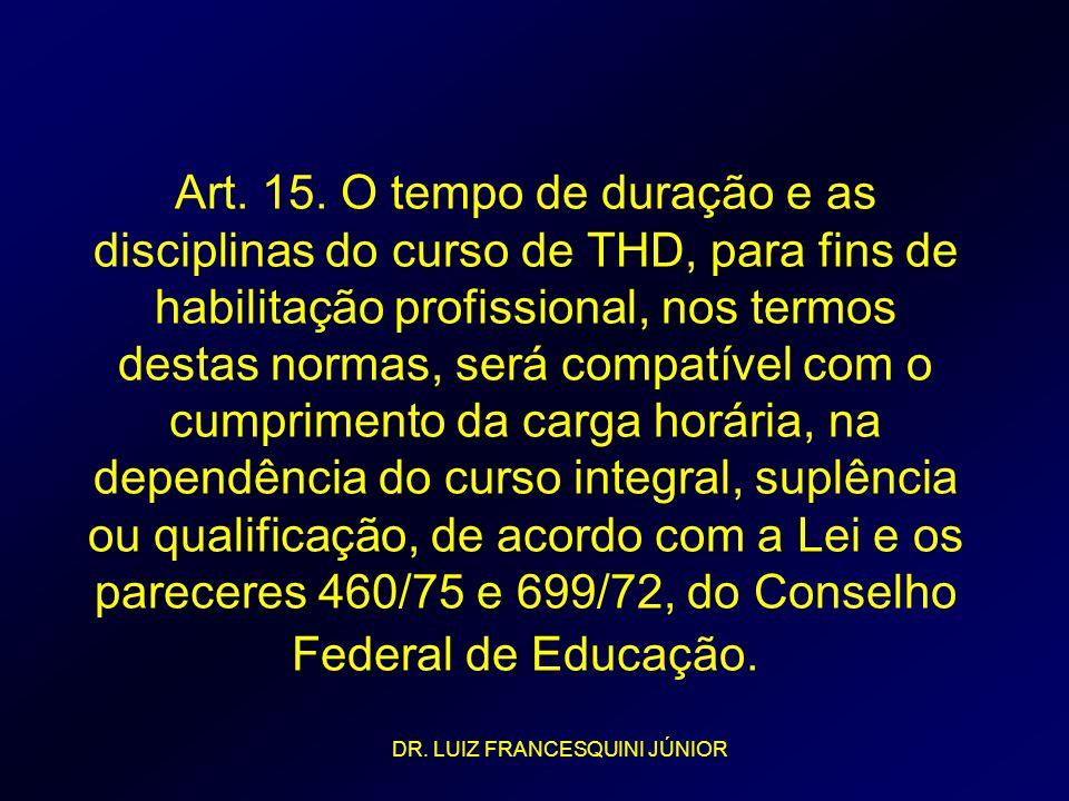 Art. 15. O tempo de duração e as disciplinas do curso de THD, para fins de habilitação profissional, nos termos destas normas, será compatível com o c