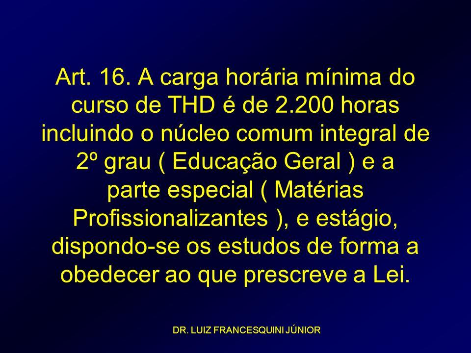 Art. 16. A carga horária mínima do curso de THD é de 2.200 horas incluindo o núcleo comum integral de 2º grau ( Educação Geral ) e a parte especial (