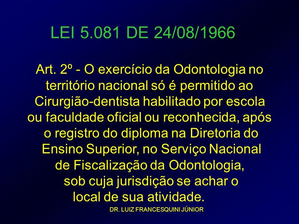 LEI 5.081 DE 24/08/1966 IX - utilizar, no exercício da função de perito - odontológico, em casos de necrópsia, as vias de acesso do pescoço e da cabeça; Art.