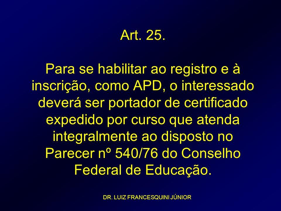 Art. 25. Para se habilitar ao registro e à inscrição, como APD, o interessado deverá ser portador de certificado expedido por curso que atenda integra