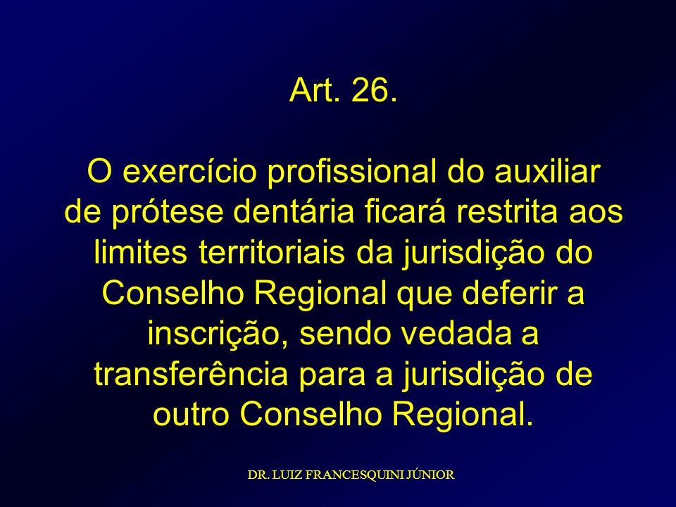 Art. 26. O exercício profissional do auxiliar de prótese dentária ficará restrita aos limites territoriais da jurisdição do Conselho Regional que defe