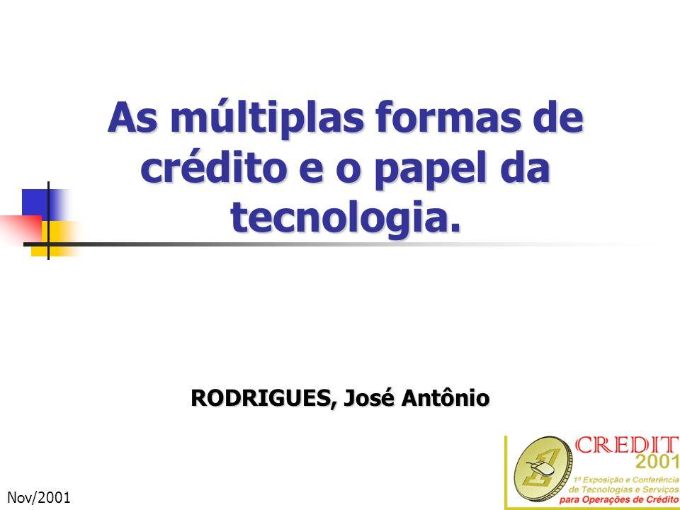 As múltiplas formas de crédito e o papel da tecnologia. RODRIGUES, José Antônio Nov/2001