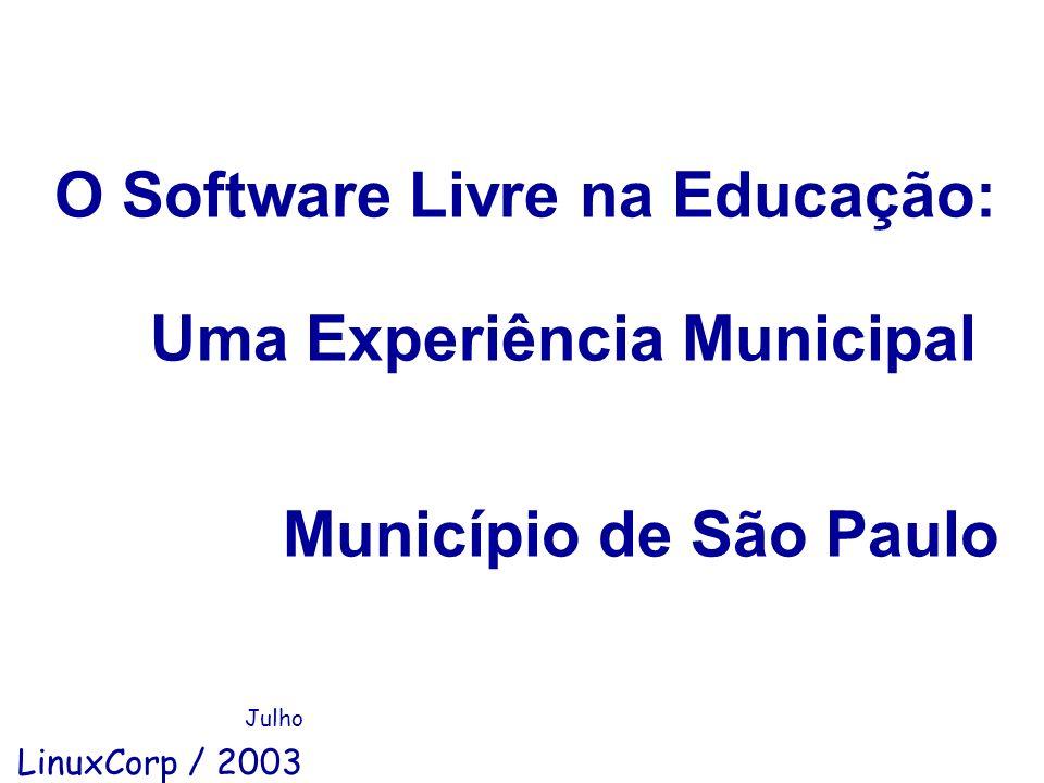 O Software Livre na Educação: Uma Experiência Municipal Município de São Paulo Julho LinuxCorp / 2003