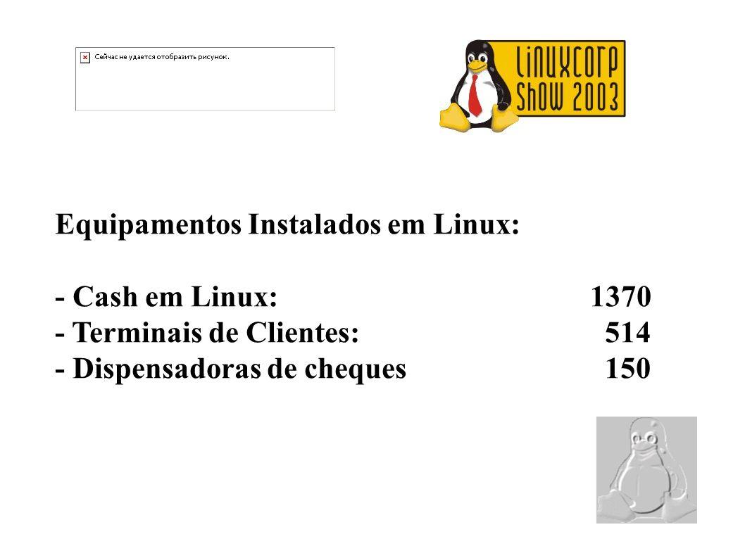 Equipamentos Instalados em Linux: - Cash em Linux: 1370 - Terminais de Clientes: 514 - Dispensadoras de cheques 150