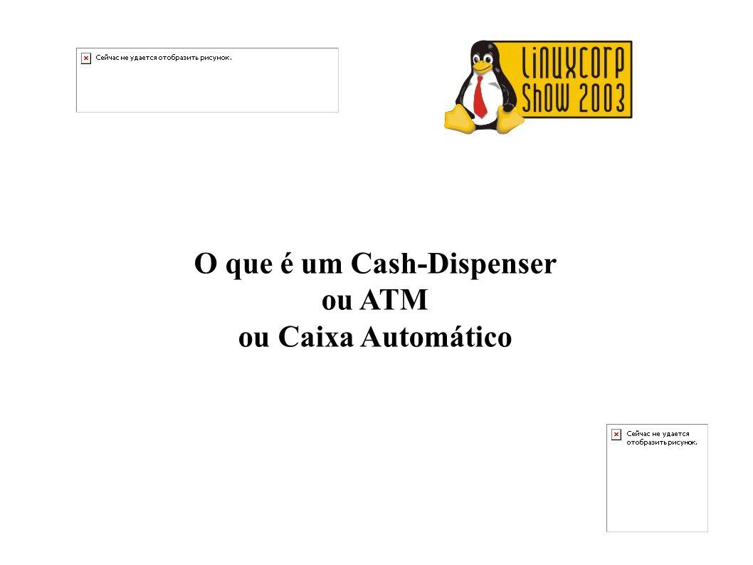 O que é um Cash-Dispenser ou ATM ou Caixa Automático